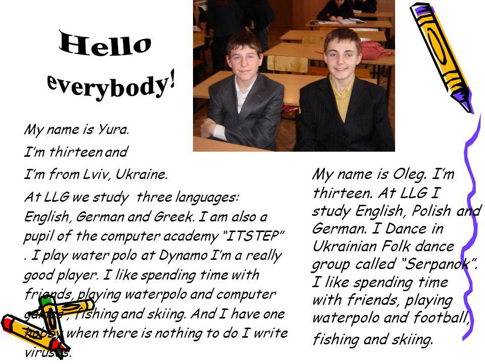 My name is Yura. Im thirteen and Im from Lviv, Ukraine. At LLG we study three languages: English, German and Greek. I am also a pupil of the computer