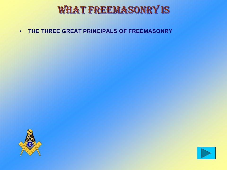 What Freemasonry Is FREEMASONRY IS A WAY OF LIFE.