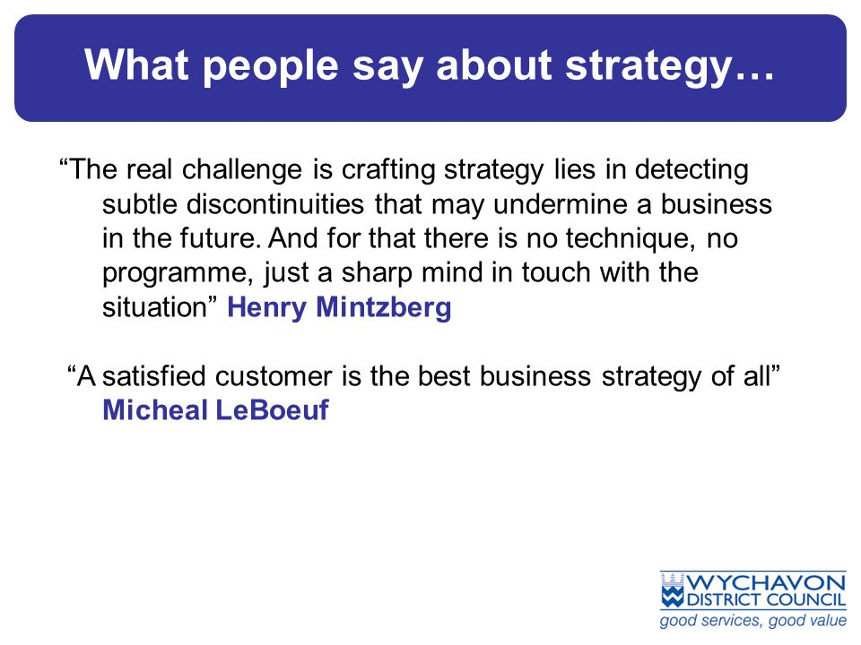 What people say about strategy… The real challenge is crafting strategy lies in detecting subtle discontinuities that may undermine a business in the future.