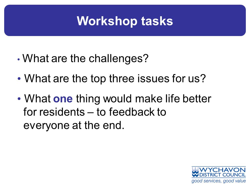 Workshop tasks What are the challenges. What are the top three issues for us.