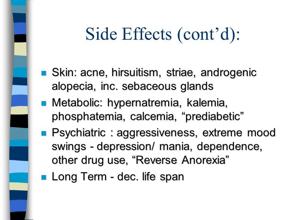 Side Effects: n CV: MI - hypertension, inc. LDL, dec. HDL, cardiac hypertrophy, thrombosis n Endocrine: virilization, testis atrophy, azospermia, pria