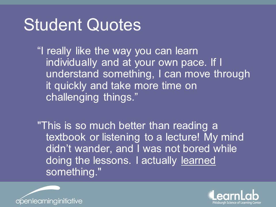 Student Quotes I really like the way you can learn individually and at your own pace.