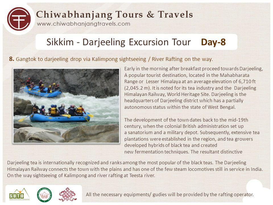 8. Gangtok to darjeeling drop via Kalimpong sightseeing / River Rafting on the way.