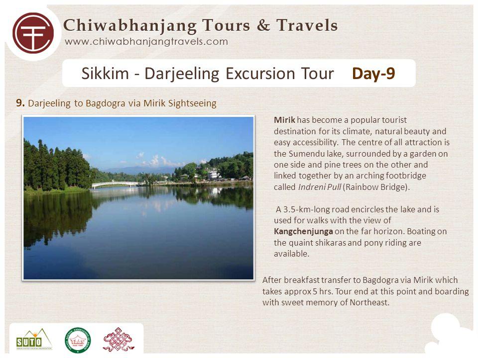 9. Darjeeling to Bagdogra via Mirik Sightseeing Sikkim - Darjeeling Excursion Tour Day-9 After breakfast transfer to Bagdogra via Mirik which takes ap