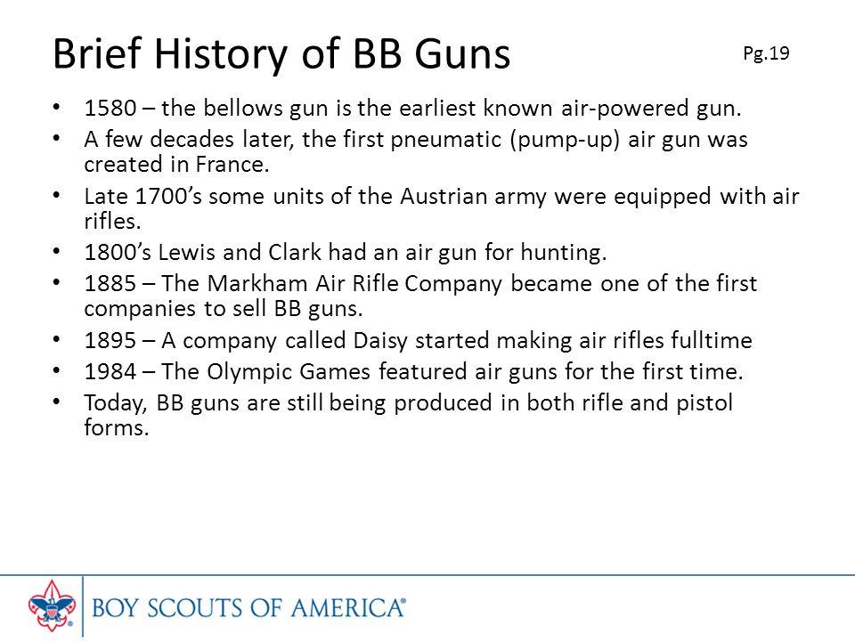Brief History of BB Guns 1580 – the bellows gun is the earliest known air-powered gun.