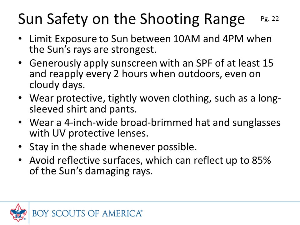 Sun Safety on the Shooting Range Limit Exposure to Sun between 10AM and 4PM when the Suns rays are strongest.