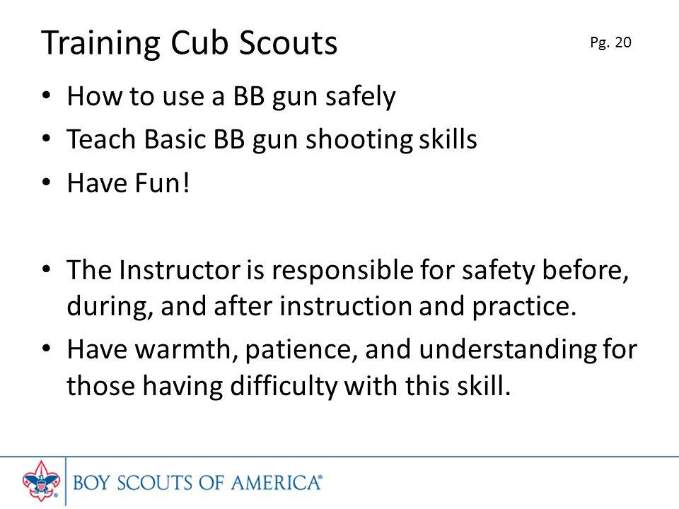 Training Cub Scouts How to use a BB gun safely Teach Basic BB gun shooting skills Have Fun.