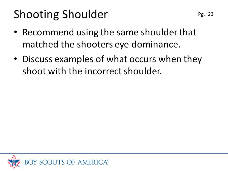 Shooting Shoulder Recommend using the same shoulder that matched the shooters eye dominance.