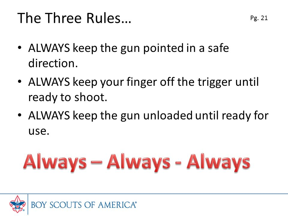 The Three Rules… ALWAYS keep the gun pointed in a safe direction.