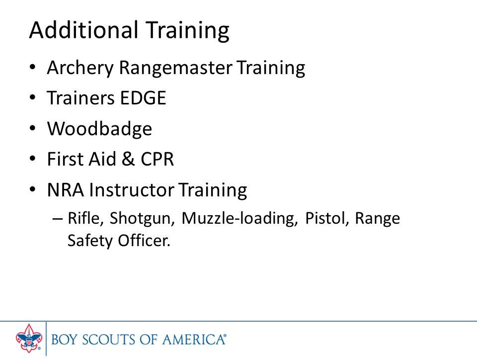 Additional Training Archery Rangemaster Training Trainers EDGE Woodbadge First Aid & CPR NRA Instructor Training – Rifle, Shotgun, Muzzle-loading, Pistol, Range Safety Officer.
