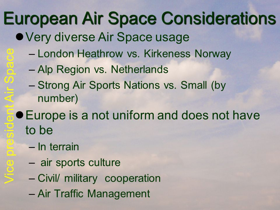 Vice president Air Space European Air Space Considerations Very diverse Air Space usage –London Heathrow vs.