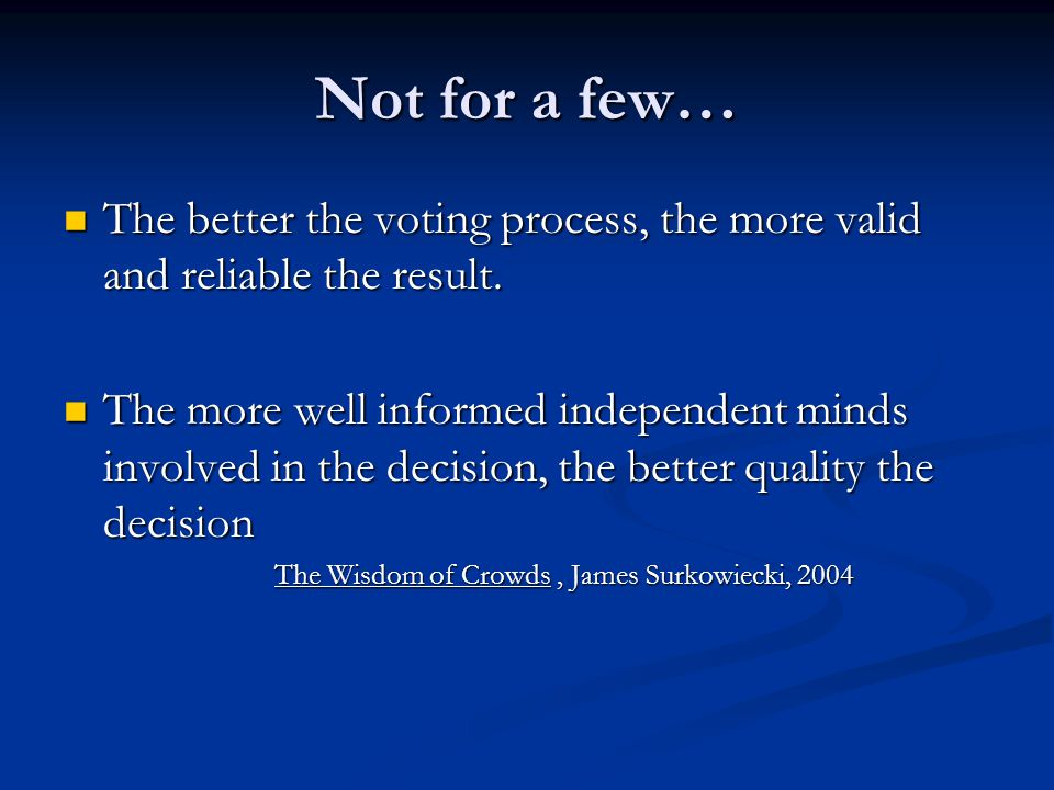 Not for a few… The better the voting process, the more valid and reliable the result.