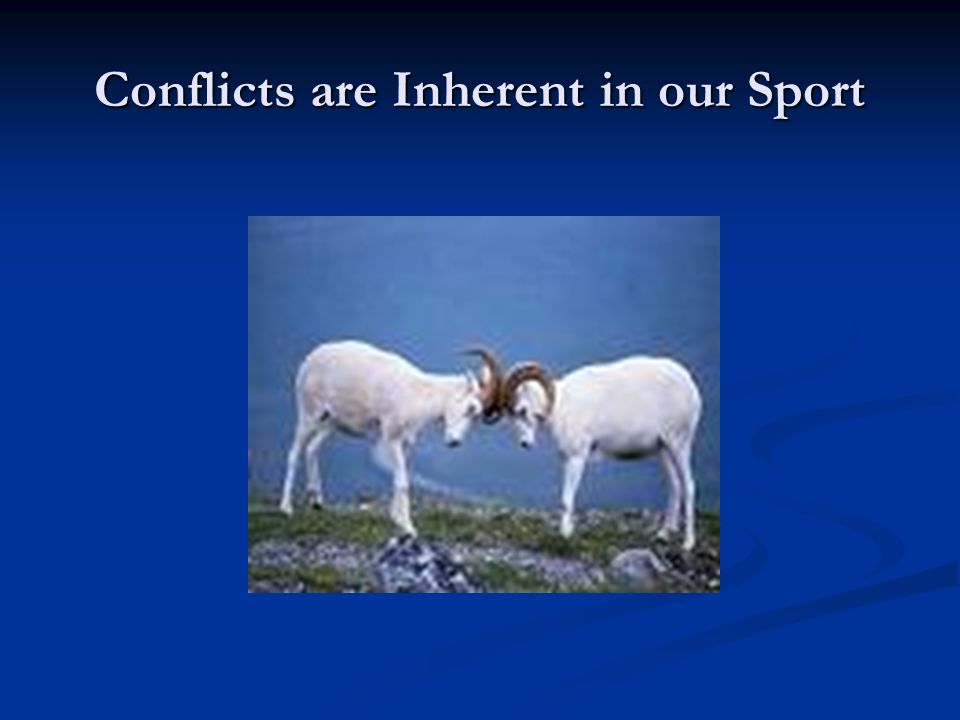 Conflicts are Inherent in our Sport