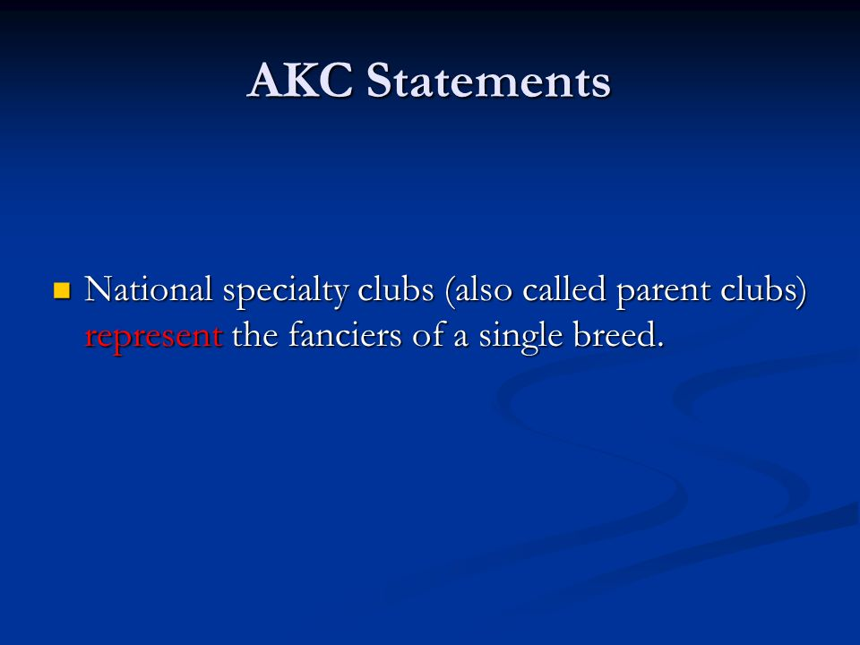 AKC Statements National specialty clubs (also called parent clubs) represent the fanciers of a single breed.