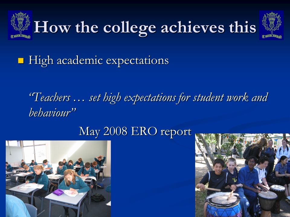 How the college achieves this High academic expectations High academic expectations Teachers … set high expectations for student work and behaviour Te