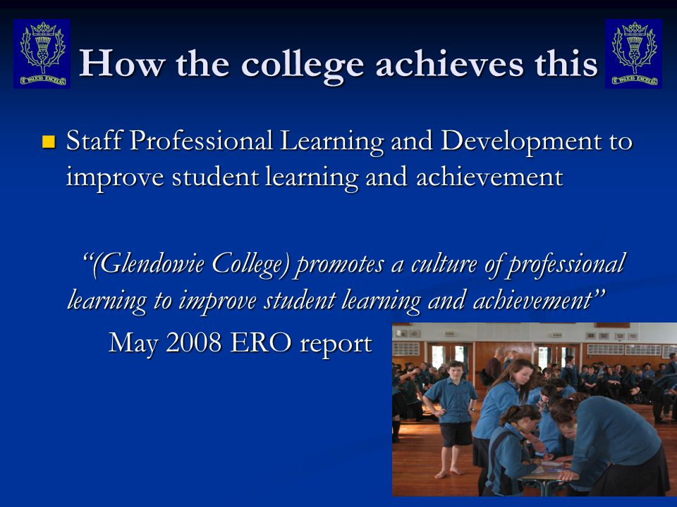 How the college achieves this Staff Professional Learning and Development to improve student learning and achievement Staff Professional Learning and