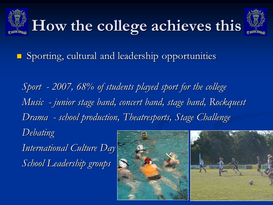How the college achieves this Sporting, cultural and leadership opportunities Sporting, cultural and leadership opportunities Sport - 2007, 68% of stu