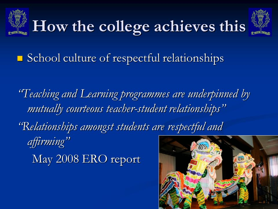 How the college achieves this School culture of respectful relationships School culture of respectful relationships Teaching and Learning programmes a