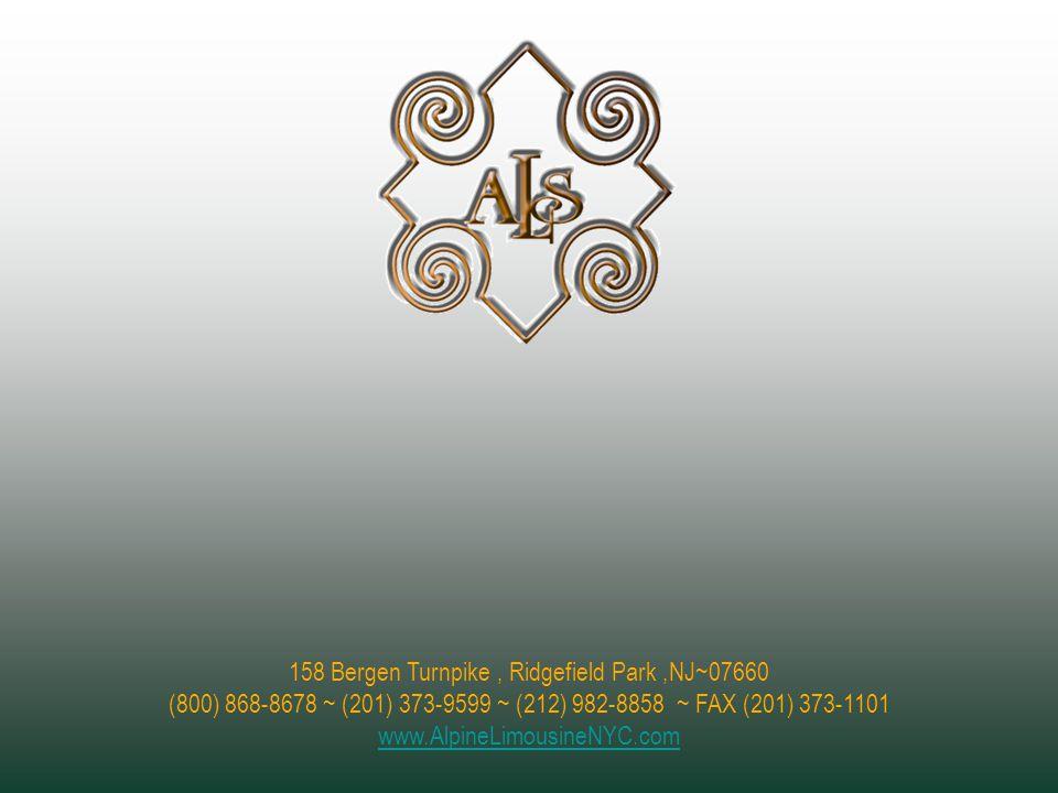 158 Bergen Turnpike, Ridgefield Park,NJ~07660 (800) 868-8678 ~ (201) 373-9599 ~ (212) 982-8858 ~ FAX (201) 373-1101 www.AlpineLimousineNYC.com