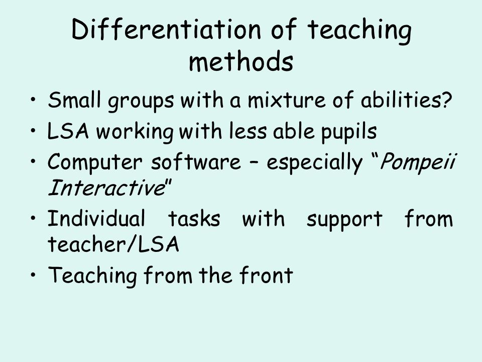 Differentiation of teaching methods Small groups with a mixture of abilities.