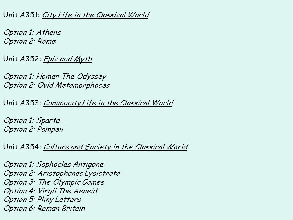 Unit A351: City Life in the Classical World Option 1: Athens Option 2: Rome Unit A352: Epic and Myth Option 1: Homer The Odyssey Option 2: Ovid Metamo