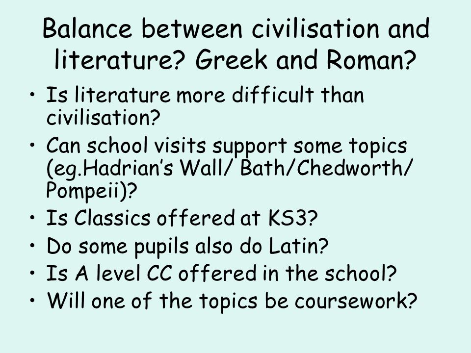 Unit A351: City Life in the Classical World Option 1: Athens Option 2: Rome Unit A352: Epic and Myth Option 1: Homer The Odyssey Option 2: Ovid Metamorphoses Unit A353: Community Life in the Classical World Option 1: Sparta Option 2: Pompeii Unit A354: Culture and Society in the Classical World Option 1: Sophocles Antigone Option 2: Aristophanes Lysistrata Option 3: The Olympic Games Option 4: Virgil The Aeneid Option 5: Pliny Letters Option 6: Roman Britain