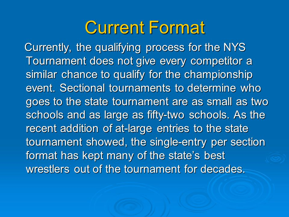 Current Format Currently, the qualifying process for the NYS Tournament does not give every competitor a similar chance to qualify for the championshi