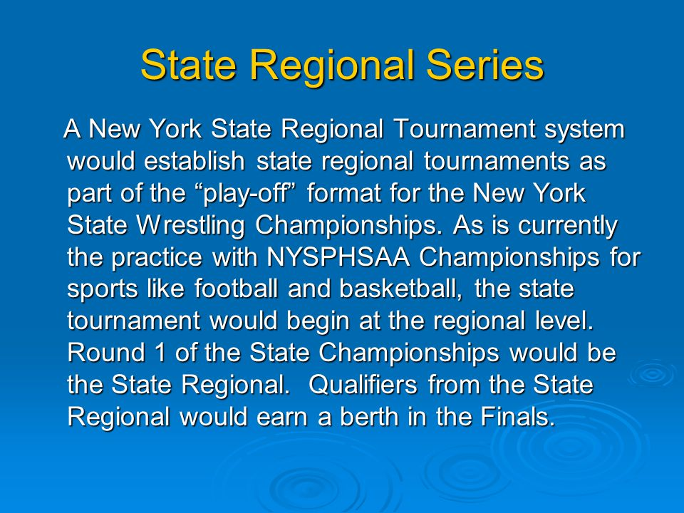State Regional Series A New York State Regional Tournament system would establish state regional tournaments as part of the play-off format for the New York State Wrestling Championships.