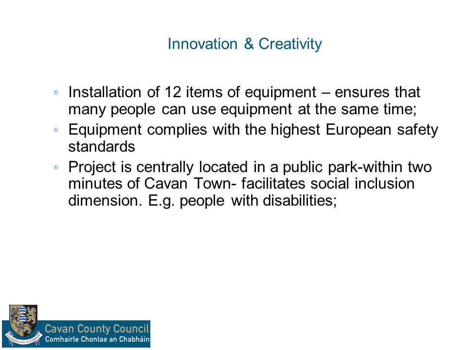 Innovation & Creativity Installation of 12 items of equipment – ensures that many people can use equipment at the same time; Equipment complies with t