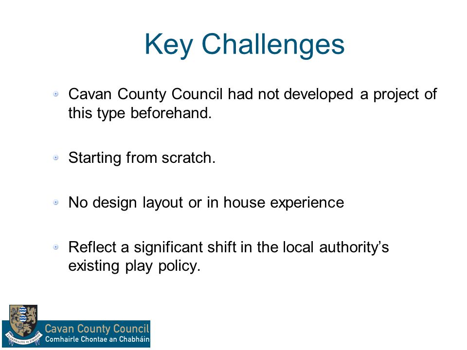 Key Challenges Cavan County Council had not developed a project of this type beforehand.