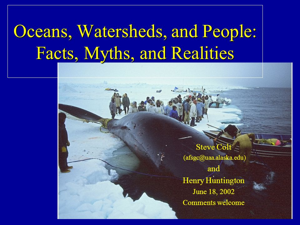 Our Talk Part 1: Great Expectations, or How Alaskans use their oceans and watersheds Part 2: Myths, or Perception versus reality in assessing the state of human-ocean interactions Part 3: A Challenge, or Can we hope to manage all this?