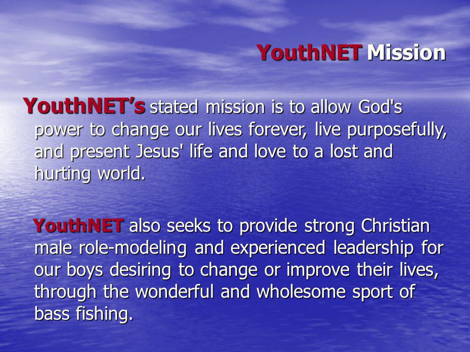 YouthNET Mission YouthNETs stated mission is to allow God s power to change our lives forever, live purposefully, and present Jesus life and love to a lost and hurting world.