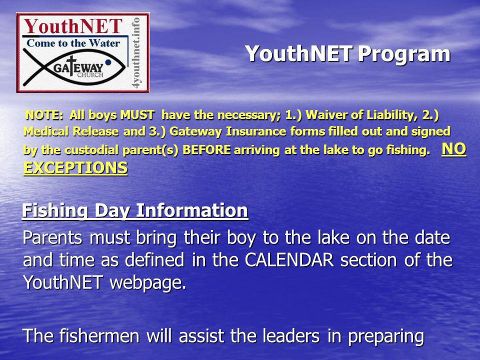YouthNET Program NOTE: All boys MUST have the necessary; 1.) Waiver of Liability, 2.) Medical Release and 3.) Gateway Insurance forms filled out and signed by the custodial parent(s) BEFORE arriving at the lake to go fishing.