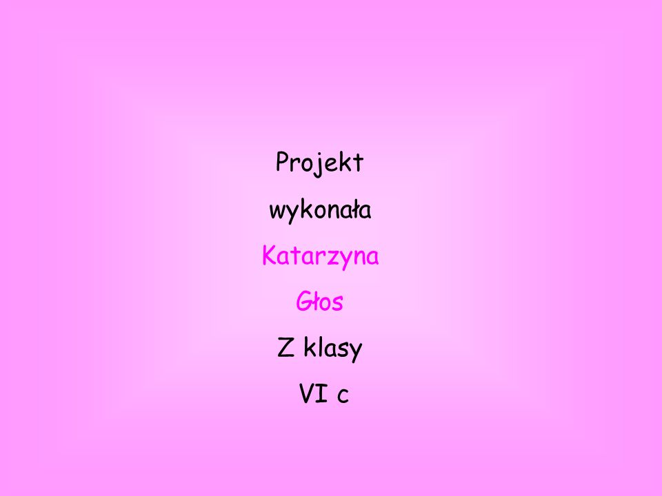 Projekt wykonała Katarzyna Głos Z klasy VI c