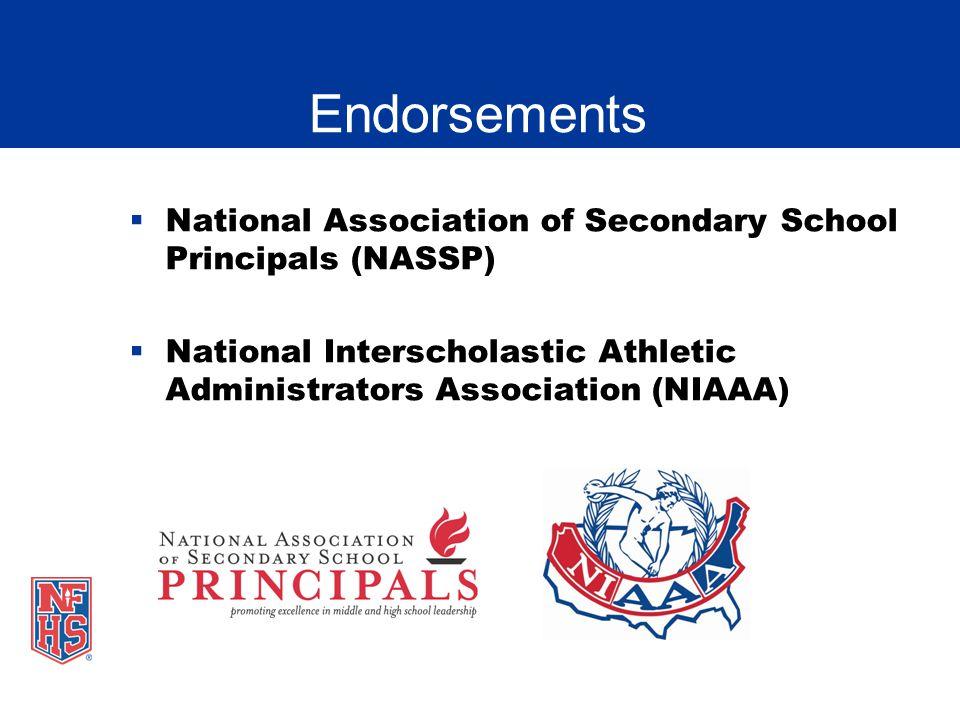 Endorsements National Association of Secondary School Principals (NASSP) National Interscholastic Athletic Administrators Association (NIAAA)