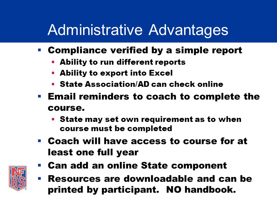 Administrative Advantages Compliance verified by a simple report Ability to run different reports Ability to export into Excel State Association/AD ca