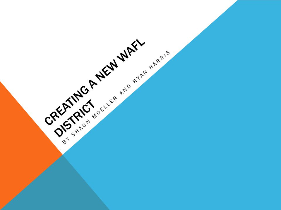 CREATING A NEW WAFL DISTRICT BY SHAUN MOELLER AND RYAN HARRIS