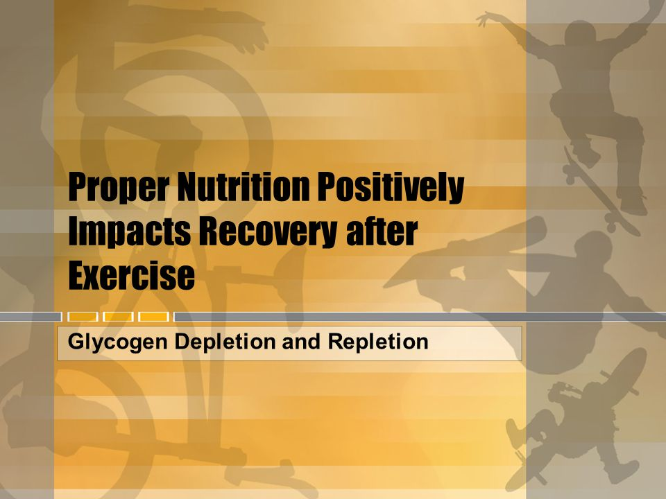 Proper Nutrition Positively Impacts Recovery after Exercise Glycogen Depletion and Repletion