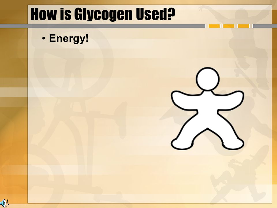 How is Glycogen Used? Energy! From carbohydrates and fat