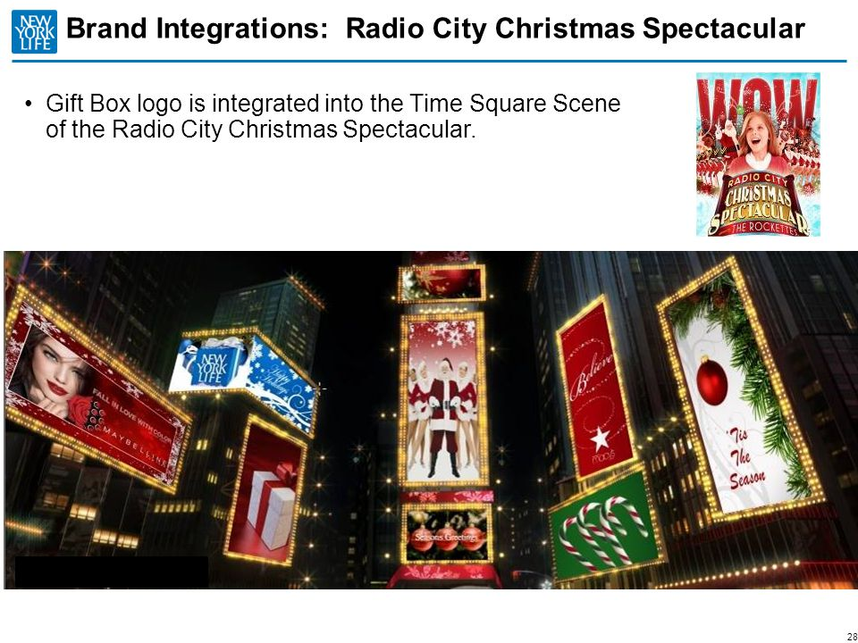 Brand Integrations: Radio City Christmas Spectacular Gift Box logo is integrated into the Time Square Scene of the Radio City Christmas Spectacular. 2
