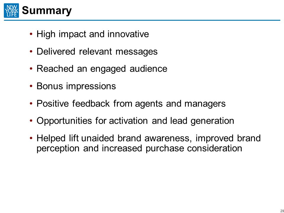 Summary 29 High impact and innovative Delivered relevant messages Reached an engaged audience Bonus impressions Positive feedback from agents and mana