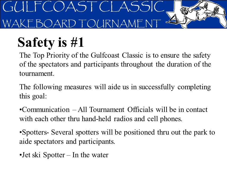 GULFCOAST CLASSIC WAKEBOARD TOURNAMENT Safety is #1 The Top Priority of the Gulfcoast Classic is to ensure the safety of the spectators and participan