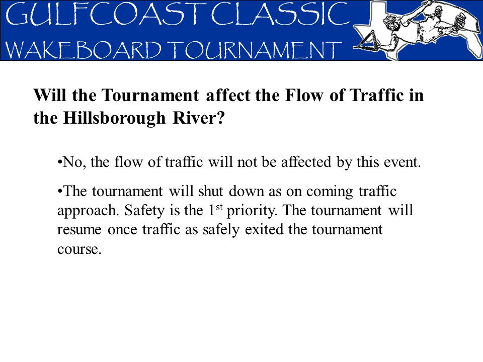 GULFCOAST CLASSIC WAKEBOARD TOURNAMENT Will the Tournament affect the Flow of Traffic in the Hillsborough River? No, the flow of traffic will not be a