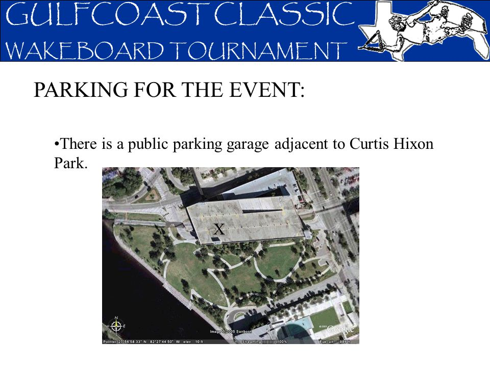 GULFCOAST CLASSIC WAKEBOARD TOURNAMENT PARKING FOR THE EVENT: There is a public parking garage adjacent to Curtis Hixon Park. X