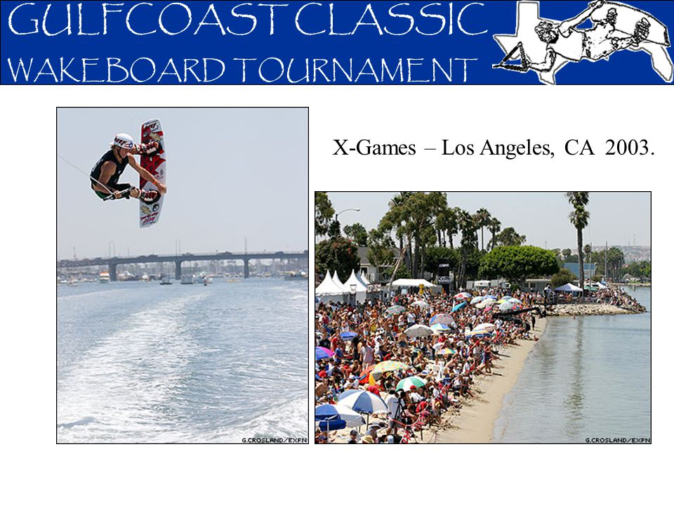 GULFCOAST CLASSIC WAKEBOARD TOURNAMENT X-Games – Los Angeles, CA 2003.
