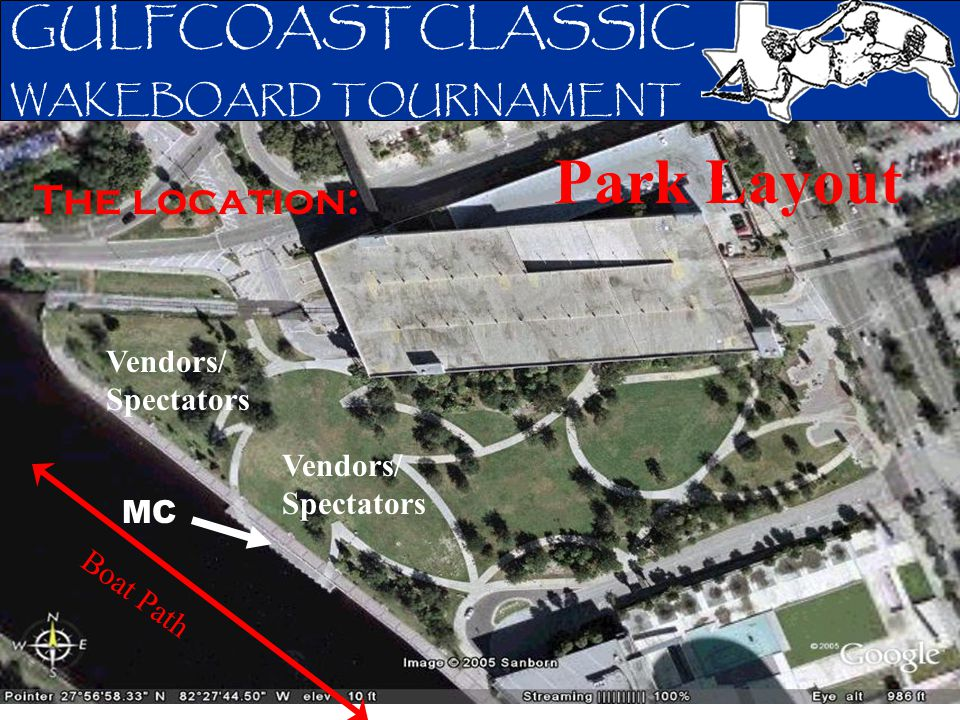 GULFCOAST CLASSIC WAKEBOARD TOURNAMENT The location: Park Layout MC Vendors/ Spectators Boat Path Vendors/ Spectators
