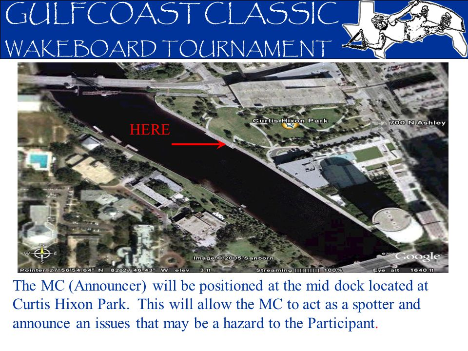 GULFCOAST CLASSIC WAKEBOARD TOURNAMENT The MC (Announcer) will be positioned at the mid dock located at Curtis Hixon Park. This will allow the MC to a