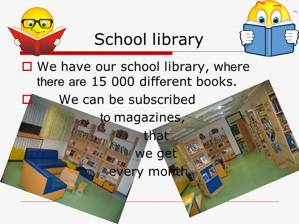 School library We have our school library, w he re there are 15 000 diff e rent books.