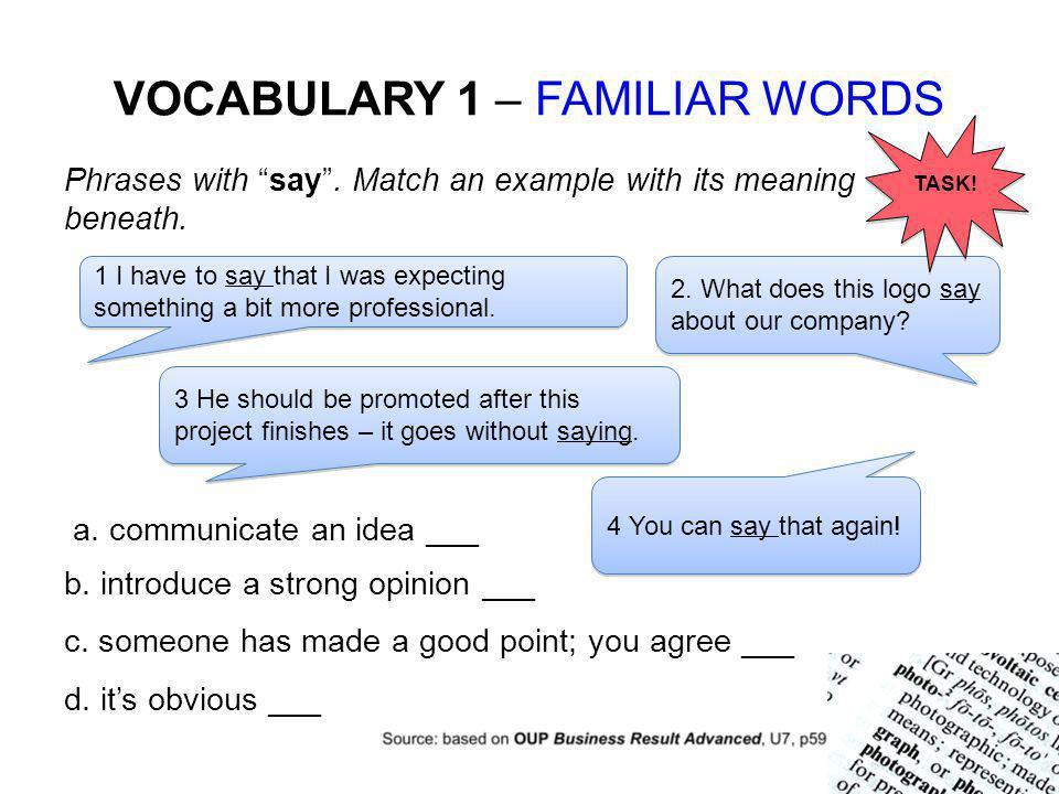 VOCABULARY 1 – FAMILIAR WORDS a. communicate an idea ___ b.
