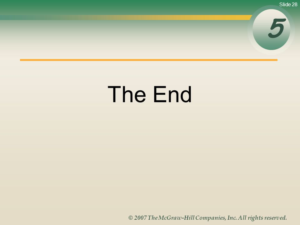 Slide 28 © 2007 The McGraw-Hill Companies, Inc. All rights reserved. The End 5